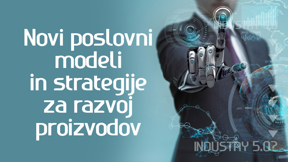 Kakšni so novi poslovni modeli in strategije za razvoj proizvodov?